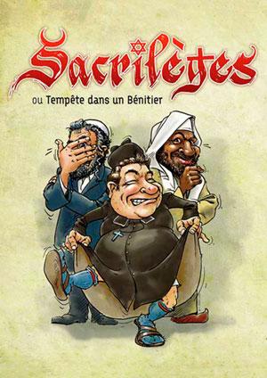 Affiche de l'évènement Théâtre – Sacrilèges!!! ou Tempête dans un Bénitier
